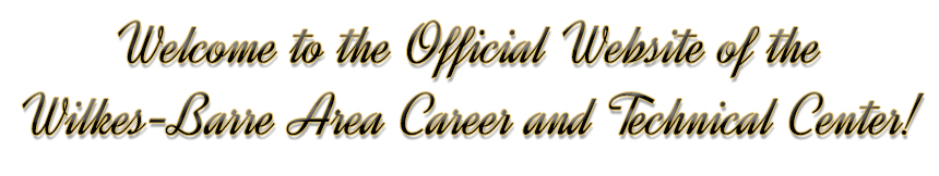 Welcome to the official website of the Wilkes-Barre Area Career and Technical Center banner